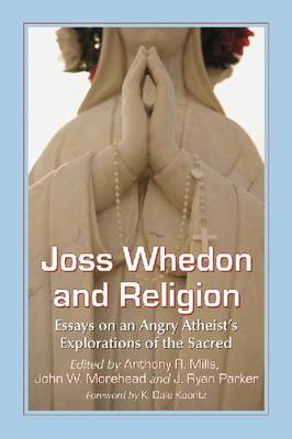 Joss Whedon and Religion: Essays on an Angry Atheist's Explorations of the Sacred (Paperback)