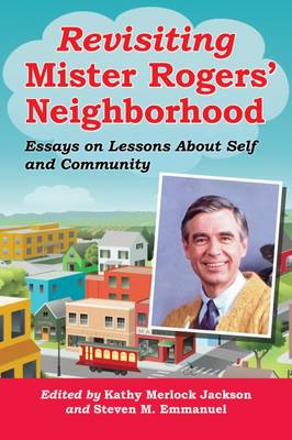 Revisiting Mister Rogers' Neighborhood: Essays on Lessons of Self and Community (Paperback)