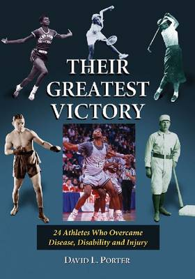Their Greatest Victory: 24 Athletes Who Overcame Disease, Disability and Injury (Paperback)