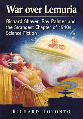 War over Lemuria: Richard Shaver, Ray Palmer and the Strangest Chapter of 1940s Science Fiction (Paperback)