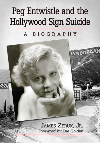 Peg Entwistle and the Hollywood Sign Suicide: A Biography (Paperback)