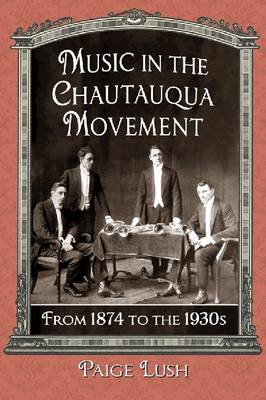 Music in the Chautauqua Movement: From 1874 to the 1930s (Paperback)