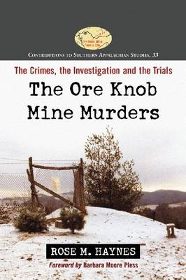 The Ore Knob Mine Murders: The Crimes, the Investigation and the Trials - Contributions to Southern Appalachian Studies (Paperback)