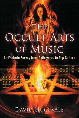 The Occult Arts of Music: An Esoteric Survey from Pythagoras to Pop Culture (Paperback)
