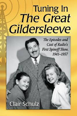 Tuning in The Great Gildersleeve: The Episodes and Cast of Radio's First Spinoff Show, 1941-1957 (Paperback)