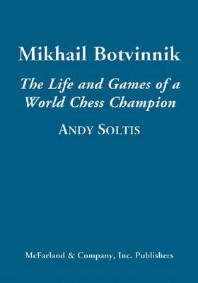 Mikhail Botvinnik: The Life and Games of a World Chess Champion (Hardback)