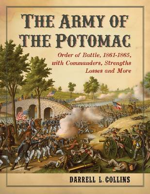 The Army of the Potomac: Order of Battle, 1861-1865, with Commanders, Strengths, Losses and More (Paperback)