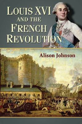 Louis XVI and the French Revolution (Paperback)