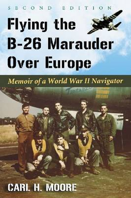 Flying the B-26 Marauder Over Europe: Memoir of a World War II Navigator (Paperback)
