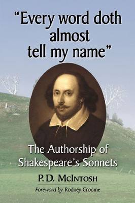 Every word doth almost tell my name: The Authorship of Shakespeare's Sonnets (Paperback)