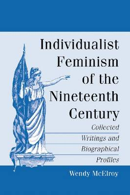 Individualist Feminism of the Nineteenth Century: Collected Writings and Biographical Profiles (Paperback)