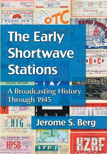 The Early Shortwave Stations: A Broadcasting History Through 1945 (Paperback)