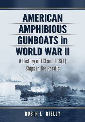 American Amphibious Gunboats in World War II: A History of LCI Ships in the Pacific (Paperback)