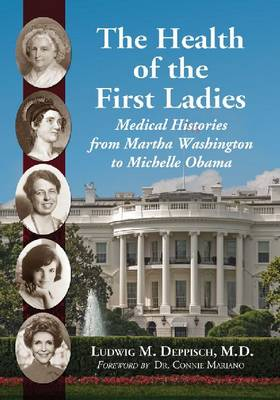 The Health of the First Ladies: Medical Histories from Martha Washington to Michelle Obama (Paperback)