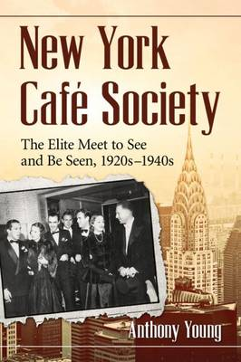 New York Cafe Society: The Elite Meet to See and Be Seen, 1920s-1940s (Paperback)