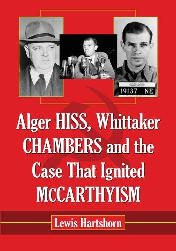 Alger Hiss, Whittaker Chambers and the Case That Ignited McCarthyism (Paperback)