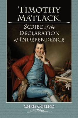 Timothy Matlack: Scribe of the Declaration of Independence (Paperback)