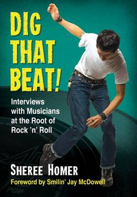 Dig That Beat!: Interviews with Musicians at the Root of Rock 'n' Roll (Paperback)