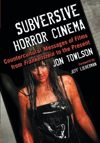Subversive Horror Cinema: Countercultural Messages of Films from Frankenstein to the Present (Paperback)