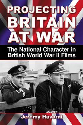 Projecting Britain at War: The National Character in British World War II Films (Paperback)