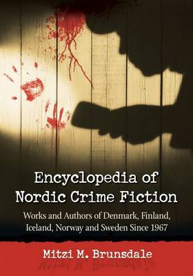 Encyclopedia of Nordic Crime Fiction: Works and Authors of Denmark, Finland, Iceland, Norway and Sweden Since 1967 (Paperback)