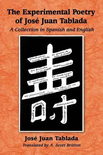 The Experimental Poetry of Jose Juan Tablada: A Collection in Spanish and English (Paperback)