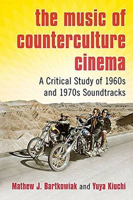 The Music of Counterculture Cinema: A Critical Study of 1960s and 1970s Soundtracks (Paperback)