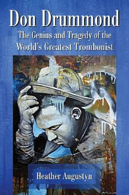 Don Drummond: The Genius and Tragedy of the World's Greatest Trombonist (Paperback)