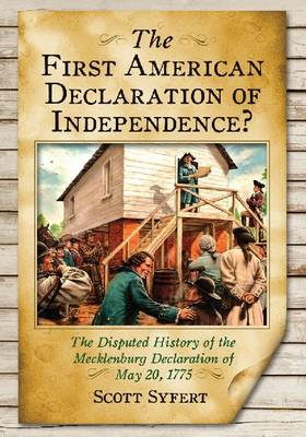 The First American Declaration of Independence?: The Disputed History of the Mecklenburg Declaration of May 20, 1775 (Paperback)