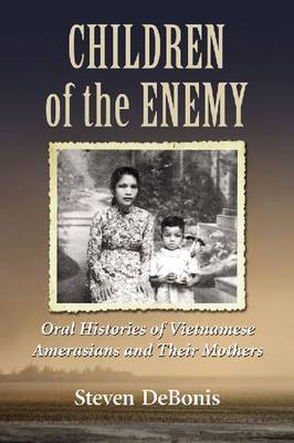 Children of the Enemy: Oral Histories of Vietnamese Amerasians and Their Mothers (Paperback)