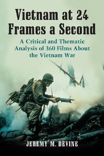 Vietnam at 24 Frames a Second: A Critical and Thematic Analysis of Over 350 Films About the Vietnam War (Paperback)