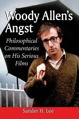 Woody Allen's Angst: Philosophical Commentaries on His Serious Films (Paperback)