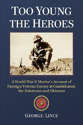 Too Young the Heroes: A World War II Marine's Account of Facing a Veteran Enemy at Guadalcanal, the Solomons and Okinawa (Paperback)