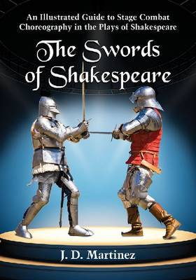 The Swords of Shakespeare: An Illustrated Guide to Stage Combat Choreography in the Plays of Shakespeare (Paperback)