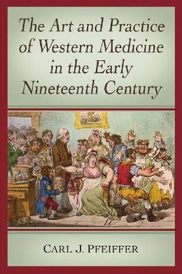 The Art and Practice of Western Medicine in the Early Nineteenth Century (Paperback)