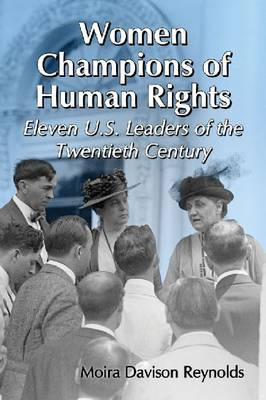 Women Champions of Human Rights: Eleven U.S. Leaders of the Twentieth Century (Paperback)