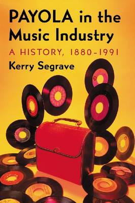 Payola in the Music Industry: A History, 1880-1991 (Paperback)