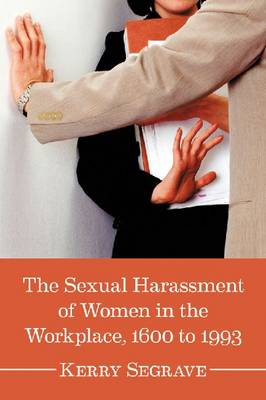 The Sexual Harassment of Women in the Workplace, 1600 to 1993 (Paperback)