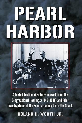 Pearl Harbor: Selected Testimonies, Fully Indexed, from the Congressional Hearings (1945-1946) and Prior Investigations of the Events Leading Up to the Attack (Paperback)