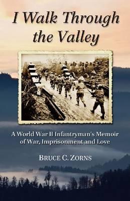 I Walk Through the Valley: A World War II Infantryman's Memoir of War, Imprisonment and Love (Paperback)