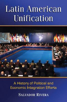 Latin American Unification: A History of Political and Economic Integration Efforts (Paperback)