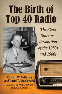 The Birth of Top 40 Radio: The Storz Stations' Revolution of the 1950s and 1960s (Paperback)