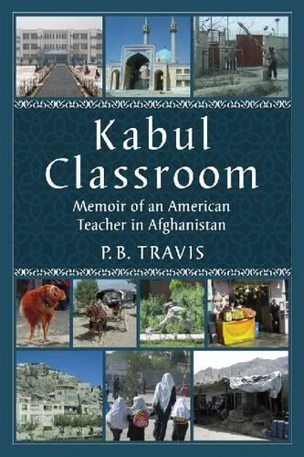 Kabul Classroom: Memoir of an American Teacher in Afghanistan (Paperback)