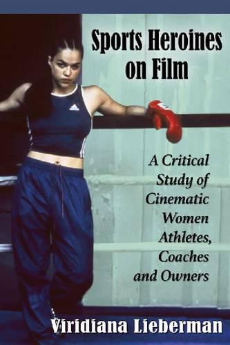 Sports Heroines on Film: A Critical Study of Cinematic Women Athletes, Coaches and Owners (Paperback)