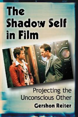 The Shadow Self in Film: Projecting the Unconscious Other (Paperback)
