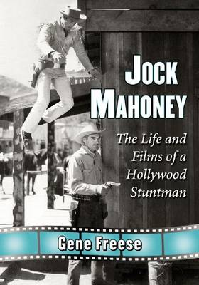 Jock Mahoney: The Life and Films of a Hollywood Stuntman (Paperback)