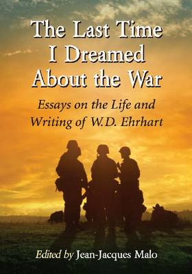 The Last Time I Dreamed About the War: Essays on the Life and Writing of W.D. Ehrhart (Paperback)