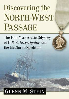 Discovering the North-West Passage: The Four-Year Arctic Odyssey of H.M.S. Investigator and the McClure Expedition (Paperback)