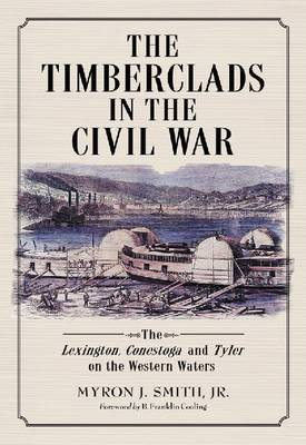 The Timberclads in the Civil War: The Lexington, Conestoga and Tyler on the Western Waters (Paperback)