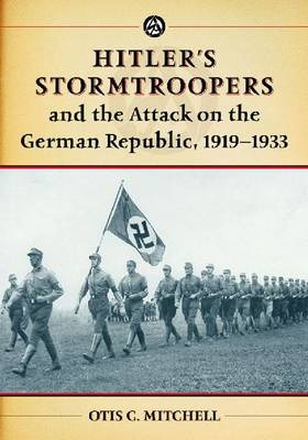 Hitler's Stormtroopers and the Attack on the German Republic, 1919-1933 (Paperback)